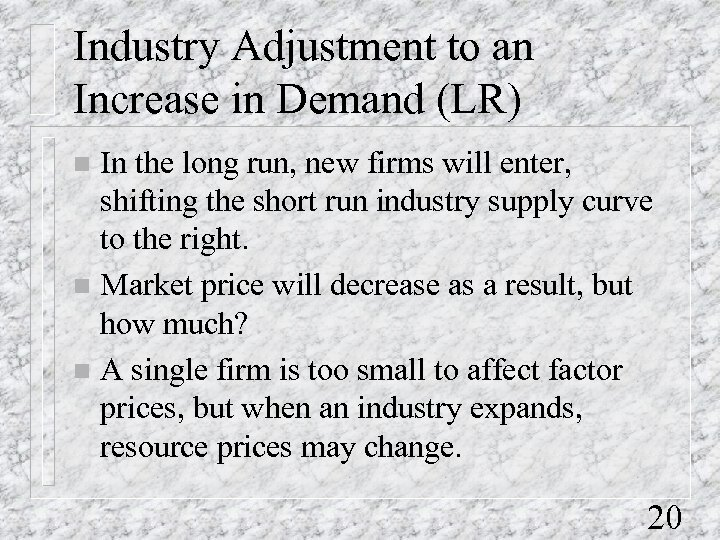 Industry Adjustment to an Increase in Demand (LR) In the long run, new firms