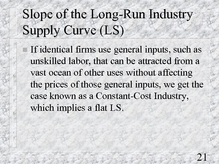 Slope of the Long-Run Industry Supply Curve (LS) n If identical firms use general