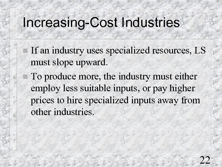 Increasing-Cost Industries If an industry uses specialized resources, LS must slope upward. n To