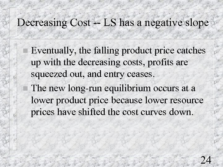 Decreasing Cost -- LS has a negative slope Eventually, the falling product price catches