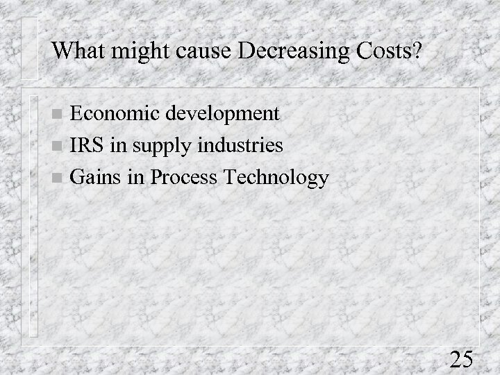 What might cause Decreasing Costs? Economic development n IRS in supply industries n Gains