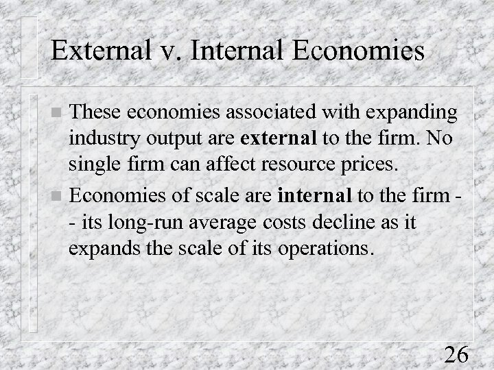 External v. Internal Economies These economies associated with expanding industry output are external to