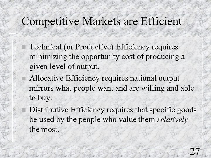 Competitive Markets are Efficient n n n Technical (or Productive) Efficiency requires minimizing the