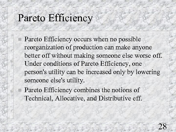 Pareto Efficiency n n Pareto Efficiency occurs when no possible reorganization of production can