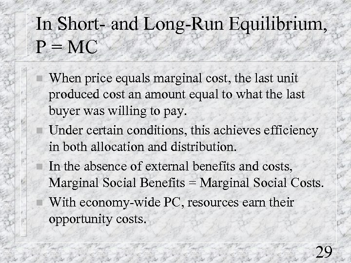 In Short- and Long-Run Equilibrium, P = MC n n When price equals marginal