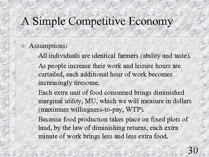 A Simple Competitive Economy n Assumptions: – All individuals are identical farmers (ability and