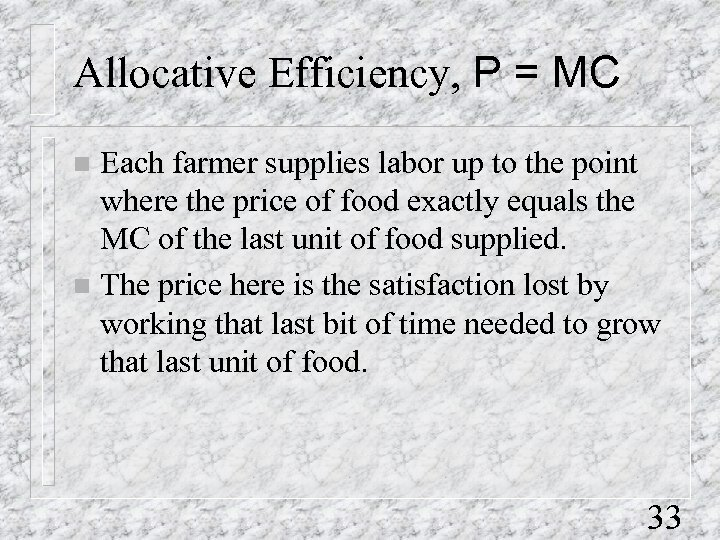 Allocative Efficiency, P = MC Each farmer supplies labor up to the point where