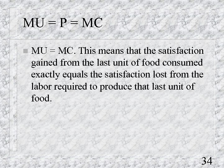 MU = P = MC n MU = MC. This means that the satisfaction
