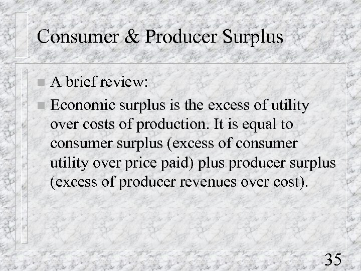 Consumer & Producer Surplus A brief review: n Economic surplus is the excess of