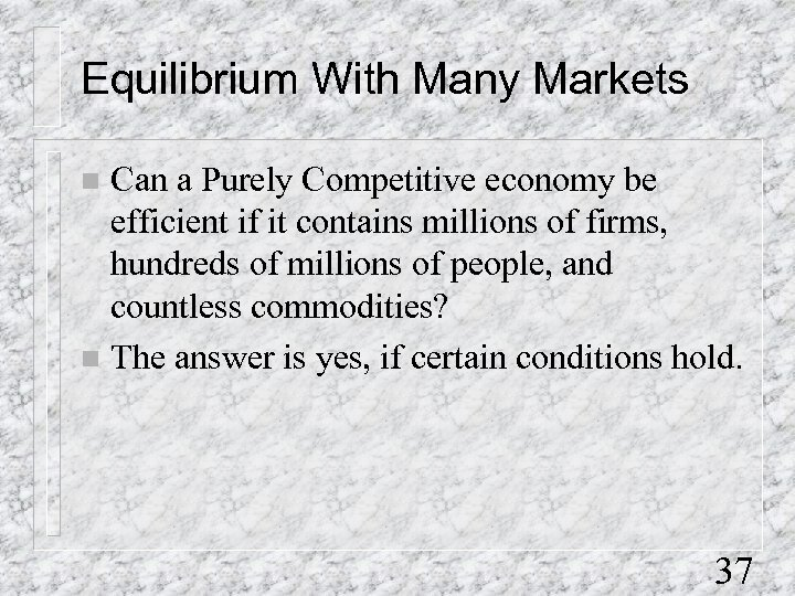 Equilibrium With Many Markets Can a Purely Competitive economy be efficient if it contains