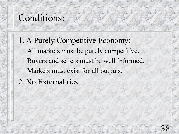 Conditions: 1. A Purely Competitive Economy: All markets must be purely competitive. Buyers and