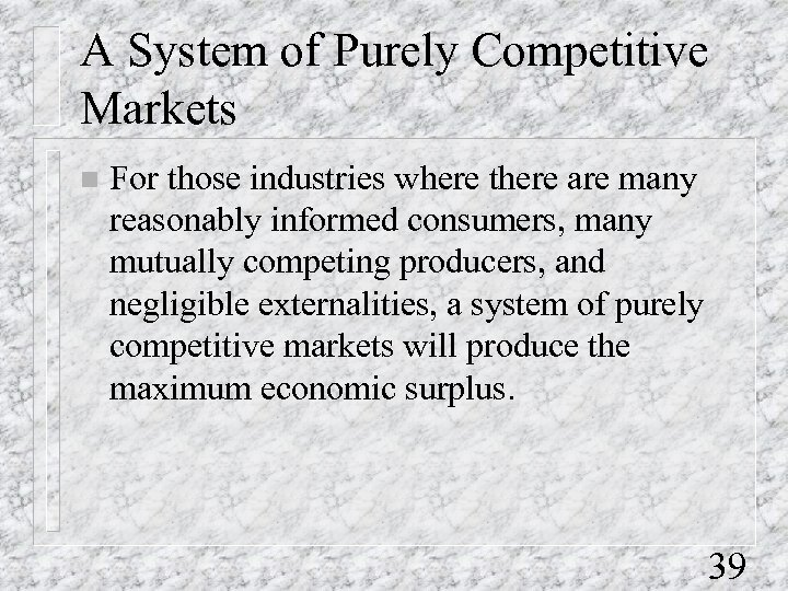 A System of Purely Competitive Markets n For those industries where there are many