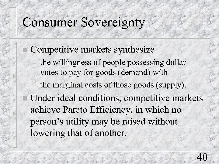 Consumer Sovereignty n Competitive markets synthesize – – n the willingness of people possessing