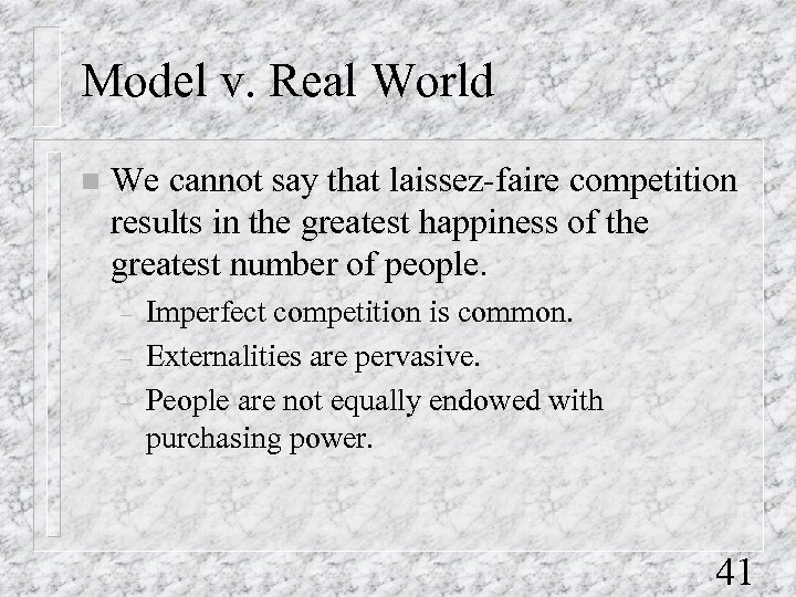 Model v. Real World n We cannot say that laissez-faire competition results in the