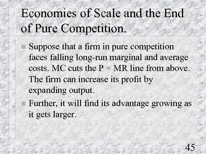 Economies of Scale and the End of Pure Competition. Suppose that a firm in