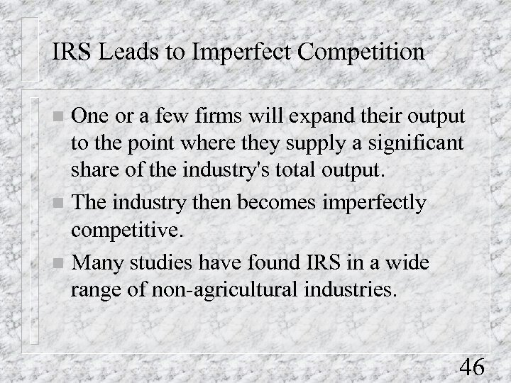 IRS Leads to Imperfect Competition One or a few firms will expand their output