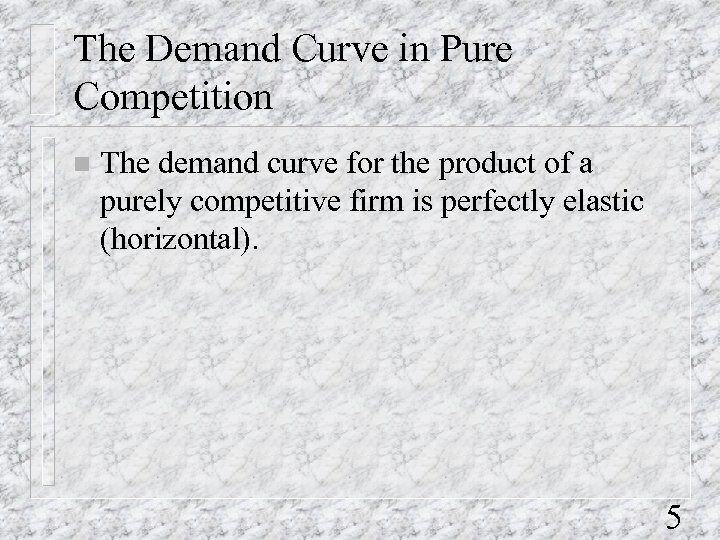 The Demand Curve in Pure Competition n The demand curve for the product of