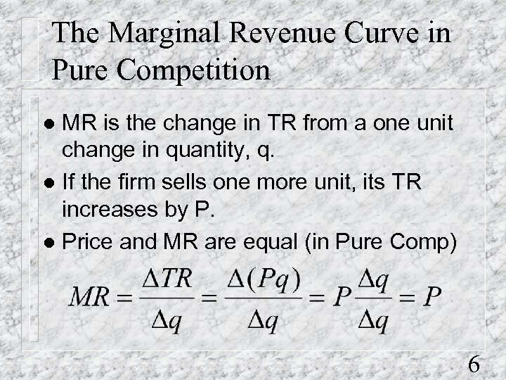 The Marginal Revenue Curve in Pure Competition MR is the change in TR from