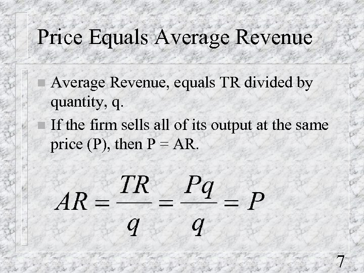 Price Equals Average Revenue, equals TR divided by quantity, q. n If the firm
