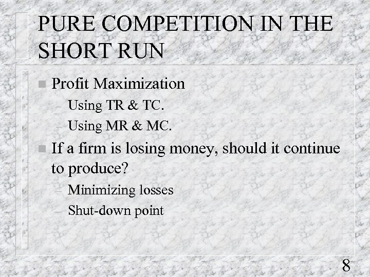 PURE COMPETITION IN THE SHORT RUN n Profit Maximization – – n Using TR