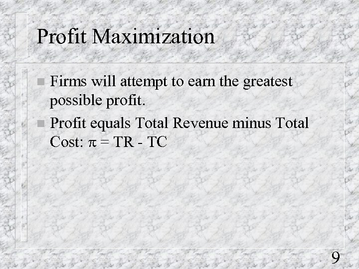 Profit Maximization Firms will attempt to earn the greatest possible profit. n Profit equals