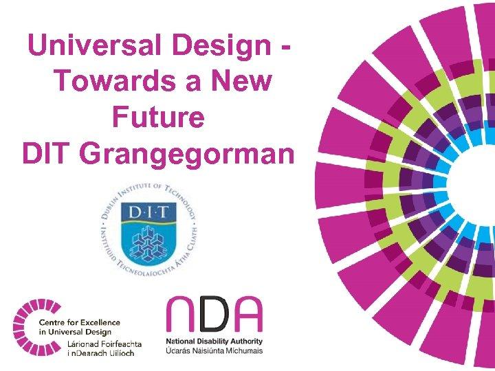 Universal Design Towards a New Future DIT Grangegorman