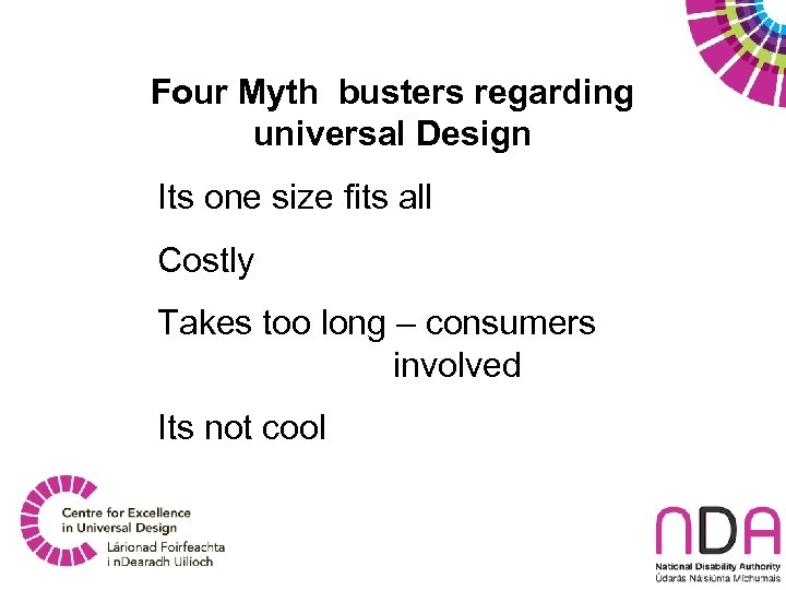 Four Myth busters regarding universal Design Its one size fits all Costly Takes too