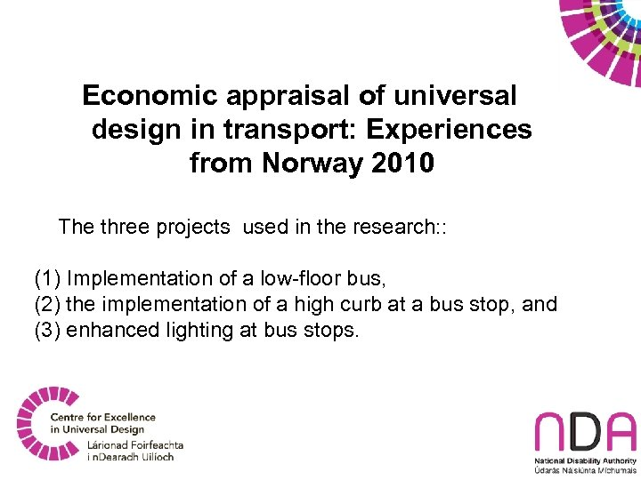 Economic appraisal of universal design in transport: Experiences from Norway 2010 The three projects