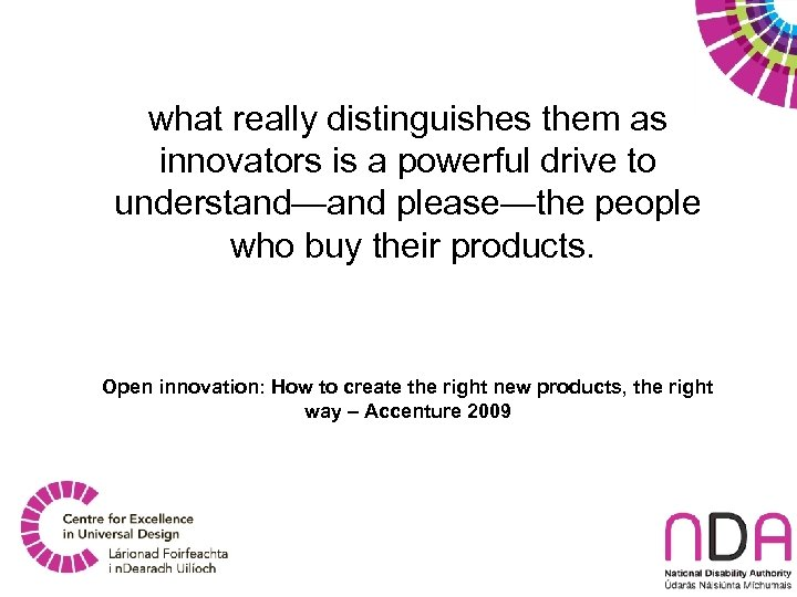 what really distinguishes them as innovators is a powerful drive to understand—and please—the people
