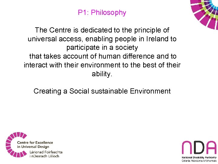 P 1: Philosophy The Centre is dedicated to the principle of universal access, enabling