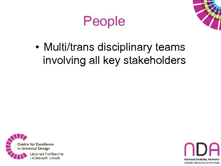 People • Multi/trans disciplinary teams involving all key stakeholders