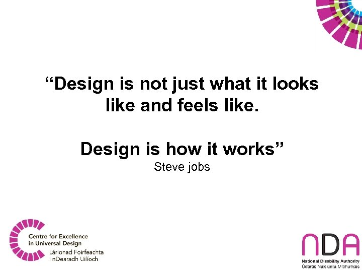 """""""Design is not just what it looks like and feels like. Design is how"""