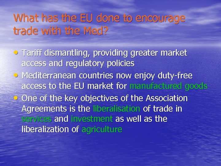 What has the EU done to encourage trade with the Med? • Tariff dismantling,