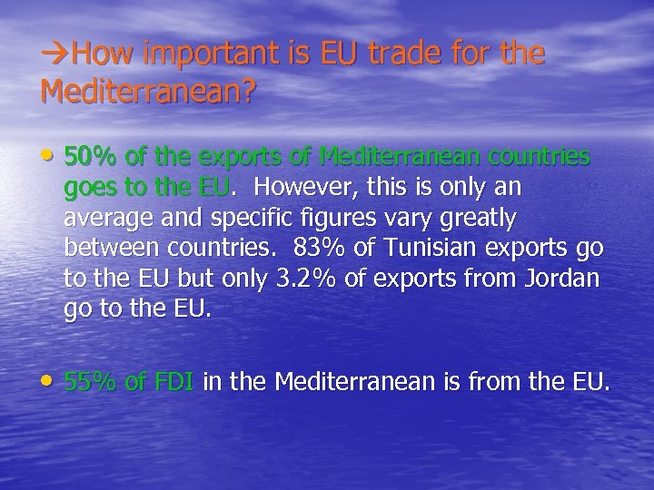 How important is EU trade for the Mediterranean? • 50% of the exports