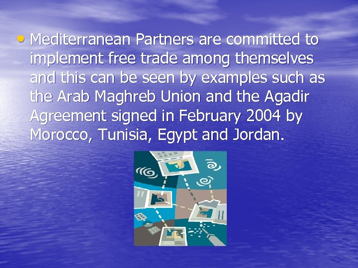 • Mediterranean Partners are committed to implement free trade among themselves and this