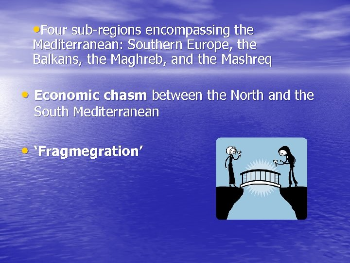 • Four sub-regions encompassing the Mediterranean: Southern Europe, the Balkans, the Maghreb, and