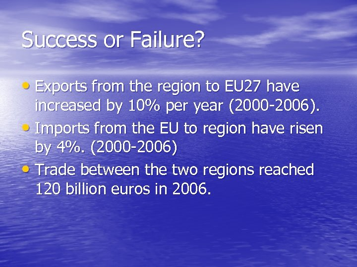 Success or Failure? • Exports from the region to EU 27 have increased by