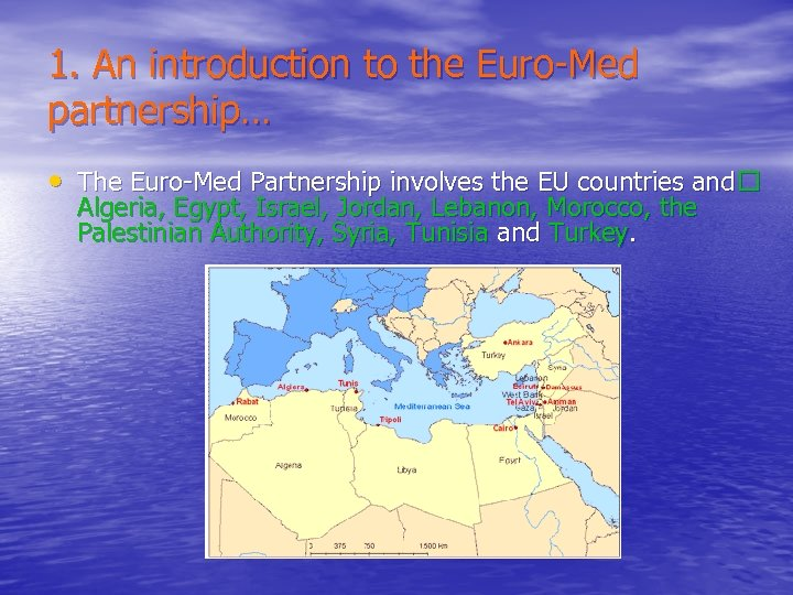 1. An introduction to the Euro-Med partnership… • The Euro-Med Partnership involves the EU