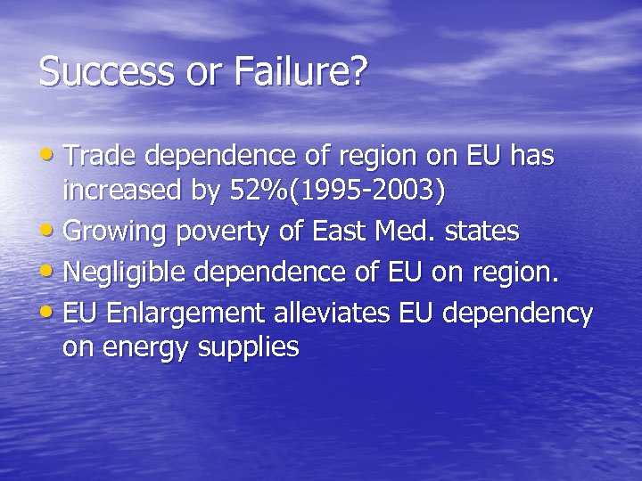Success or Failure? • Trade dependence of region on EU has increased by 52%(1995