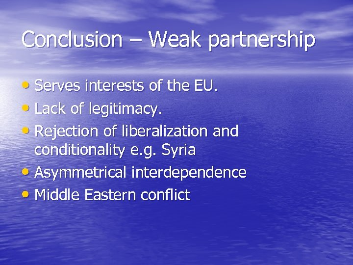 Conclusion – Weak partnership • Serves interests of the EU. • Lack of legitimacy.