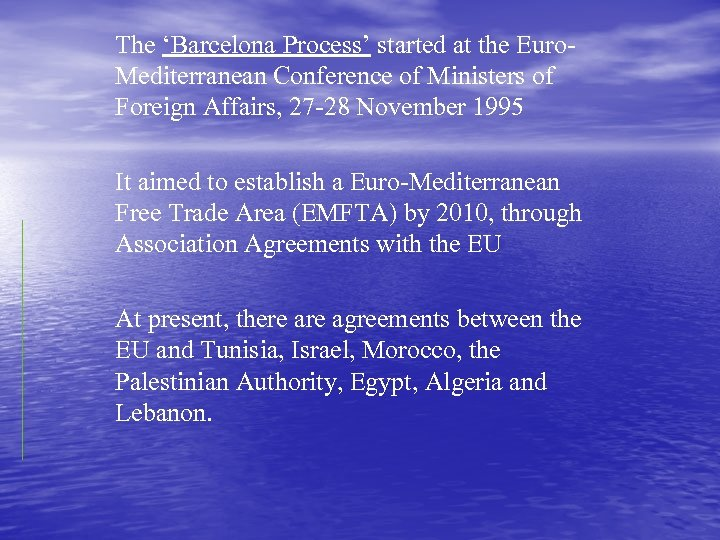 The 'Barcelona Process' started at the Euro. Mediterranean Conference of Ministers of Foreign Affairs,