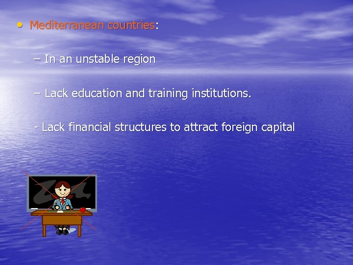 • Mediterranean countries: – In an unstable region – Lack education and training