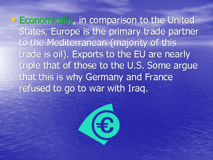• Economically, in comparison to the United States, Europe is the primary trade