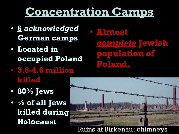 Concentration Camps • 6 acknowledged • Almost German camps complete Jewish • Located in