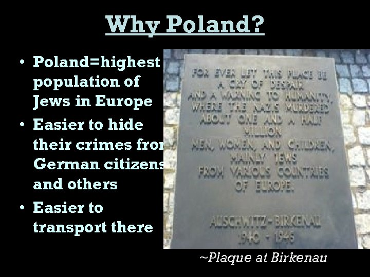 Why Poland? • Poland=highest population of Jews in Europe • Easier to hide their