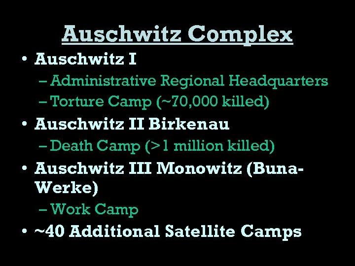 Auschwitz Complex • Auschwitz I – Administrative Regional Headquarters – Torture Camp (~70, 000
