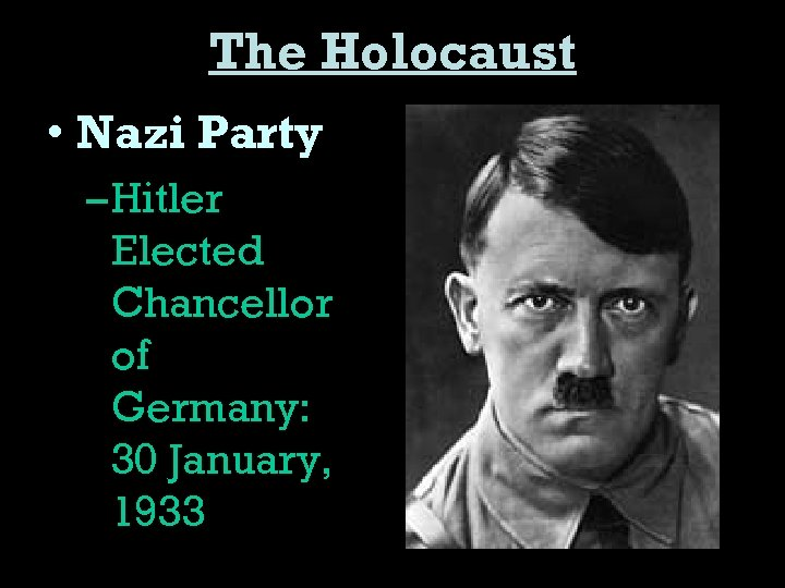 The Holocaust • Nazi Party – Hitler Elected Chancellor of Germany: 30 January, 1933