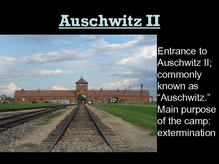 "Auschwitz II Entrance to Auschwitz II; commonly known as ""Auschwitz. "" Main purpose of"