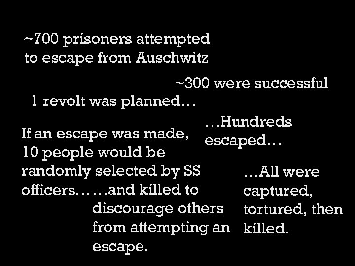~700 prisoners attempted to escape from Auschwitz ~300 were successful 1 revolt was planned…