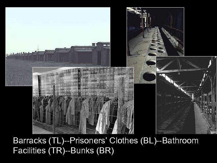 Barracks (TL)--Prisoners' Clothes (BL)--Bathroom Facilities (TR)--Bunks (BR)